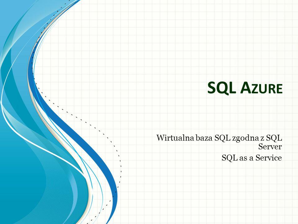 SQL A ZURE Wirtualna baza SQL zgodna z SQL Server SQL as a Service
