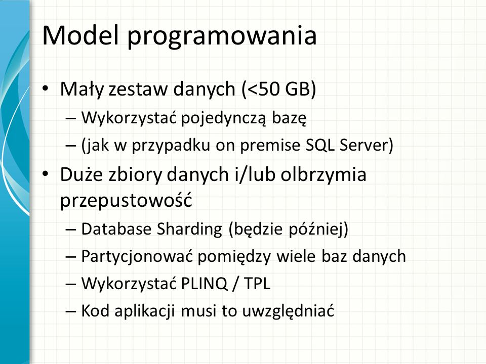 Model programowania Mały zestaw danych (<50 GB) – Wykorzystać pojedynczą bazę – (jak w przypadku on premise SQL Server) Duże zbiory danych i/lub olbrz