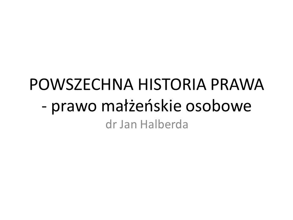 POWSZECHNA HISTORIA PRAWA - prawo małżeńskie osobowe dr Jan Halberda