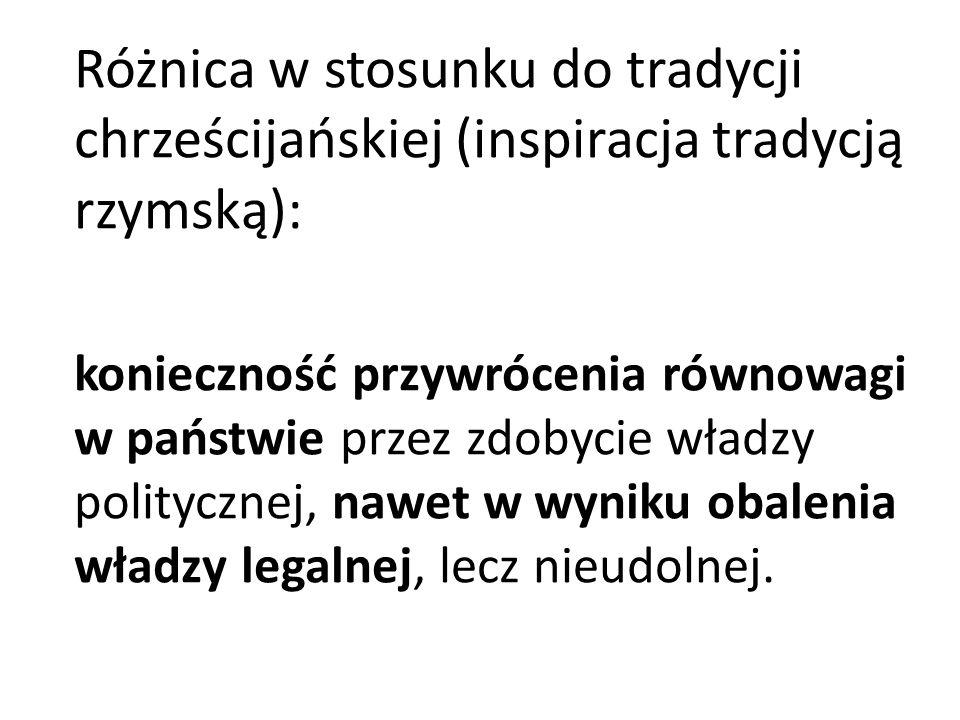 Różnica w stosunku do tradycji chrześcijańskiej (inspiracja tradycją rzymską): konieczność przywrócenia równowagi w państwie przez zdobycie władzy pol