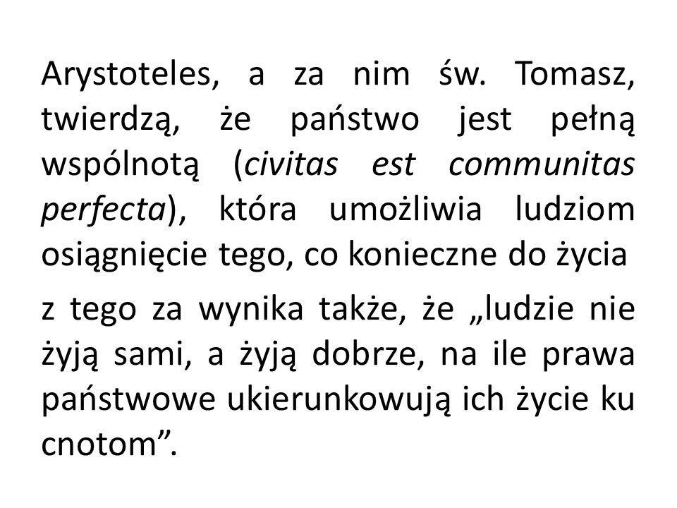 Arystoteles, a za nim św. Tomasz, twierdzą, że państwo jest pełną wspólnotą (civitas est communitas perfecta), która umożliwia ludziom osiągnięcie teg