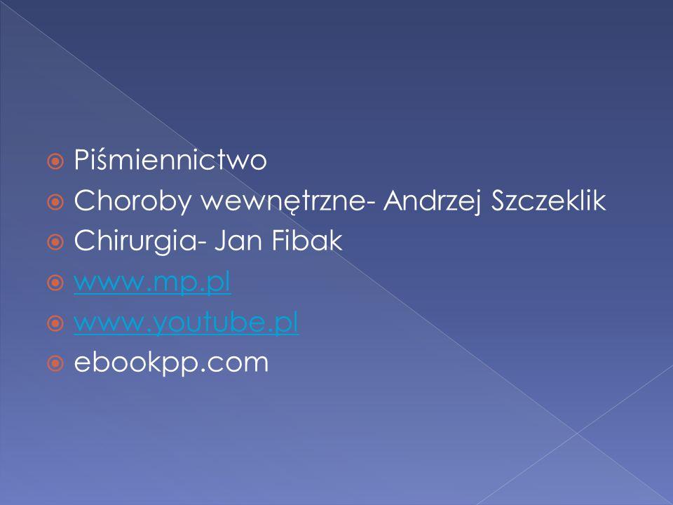 Piśmiennictwo Choroby wewnętrzne- Andrzej Szczeklik Chirurgia- Jan Fibak www.mp.pl www.youtube.pl ebookpp.com