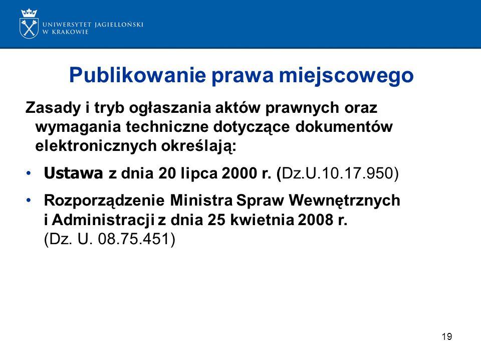 19 Publikowanie prawa miejscowego Zasady i tryb ogłaszania aktów prawnych oraz wymagania techniczne dotyczące dokumentów elektronicznych określają: Us