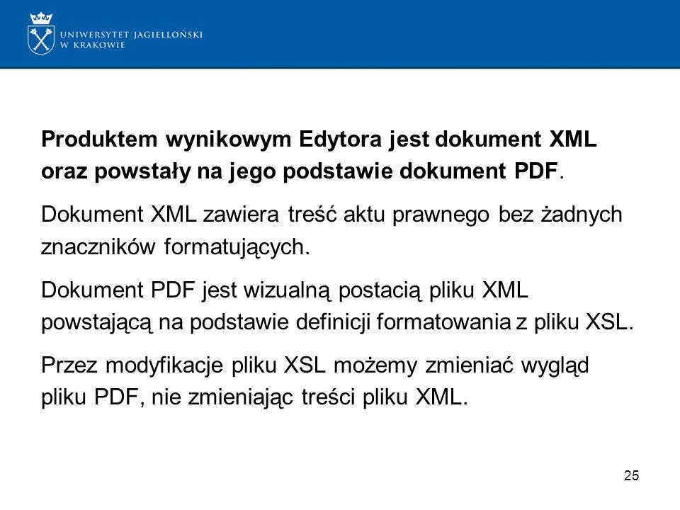 Produktem wynikowym Edytora jest dokument XML oraz powstały na jego podstawie dokument PDF. Dokument XML zawiera treść aktu prawnego bez żadnych znacz