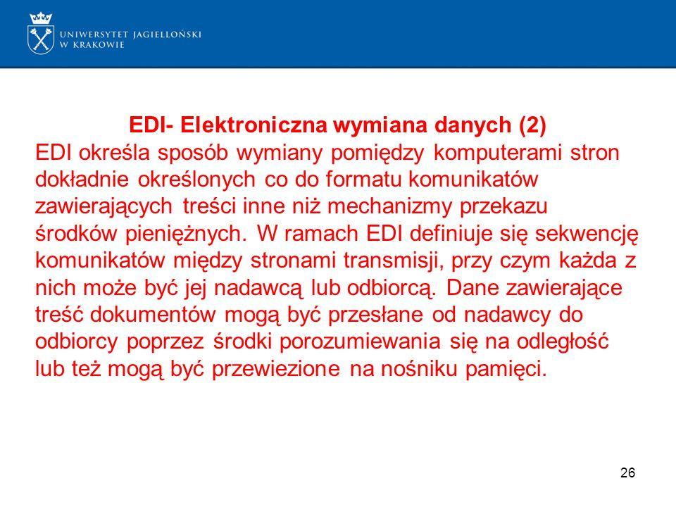 26 EDI- Elektroniczna wymiana danych (2) EDI określa sposób wymiany pomiędzy komputerami stron dokładnie określonych co do formatu komunikatów zawiera