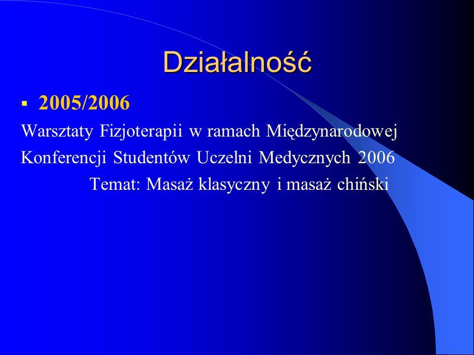 Działalność 2005/2006 Warsztaty Fizjoterapii w ramach Międzynarodowej Konferencji Studentów Uczelni Medycznych 2006 Temat: Masaż klasyczny i masaż chi