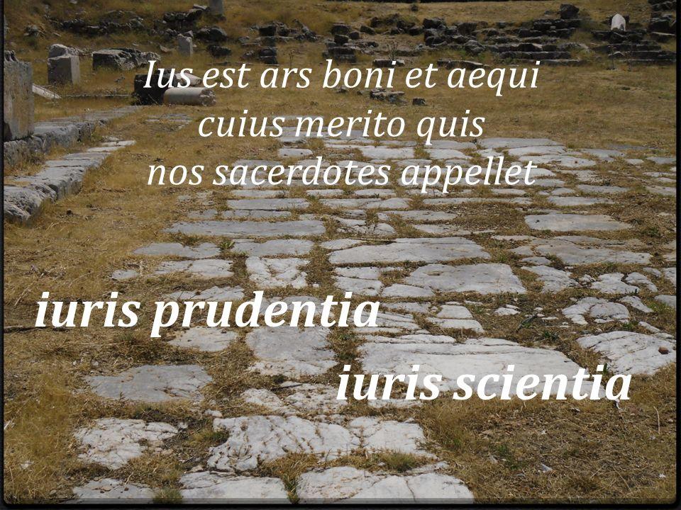 Ius est ars boni et aequi cuius merito quis nos sacerdotes appellet iuris prudentia iuris scientia
