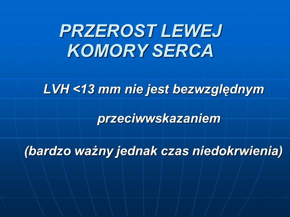 PRZEROST LEWEJ KOMORY SERCA LVH <13 mm nie jest bezwzględnym przeciwwskazaniem (bardzo ważny jednak czas niedokrwienia)