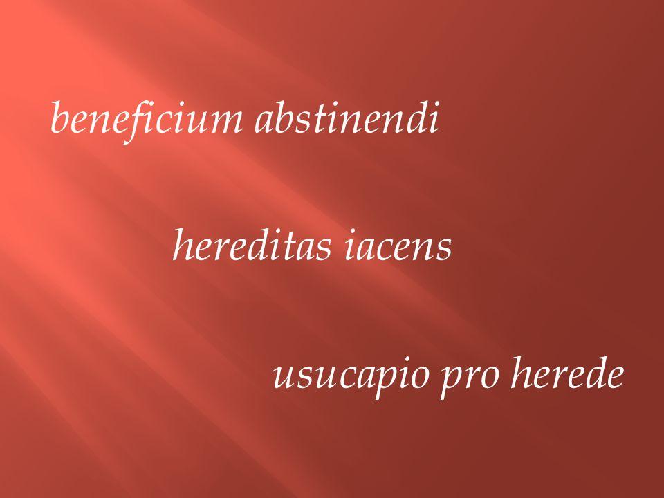 beneficium abstinendi hereditas iacens usucapio pro herede
