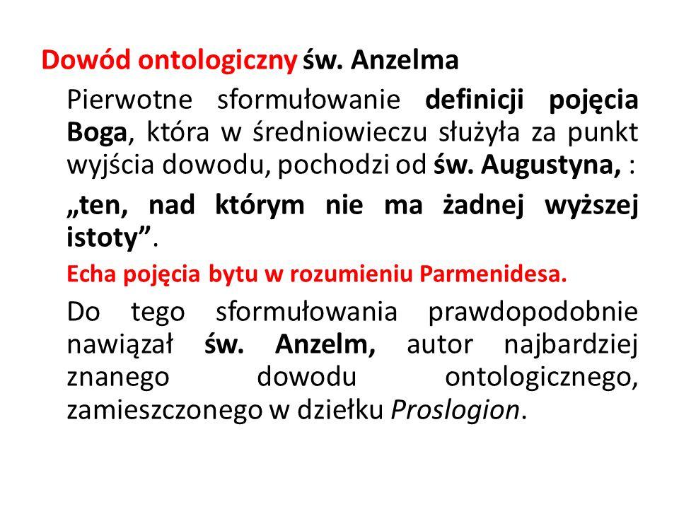 Dowód ontologiczny św. Anzelma Pierwotne sformułowanie definicji pojęcia Boga, która w średniowieczu służyła za punkt wyjścia dowodu, pochodzi od św.