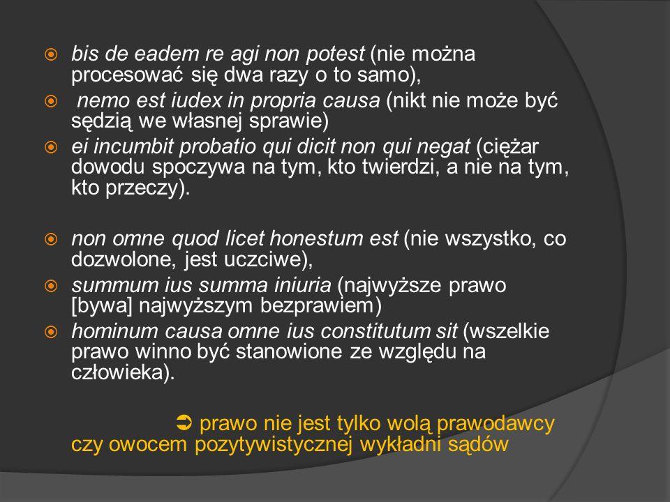 bis de eadem re agi non potest (nie można procesować się dwa razy o to samo), nemo est iudex in propria causa (nikt nie może być sędzią we własnej spr