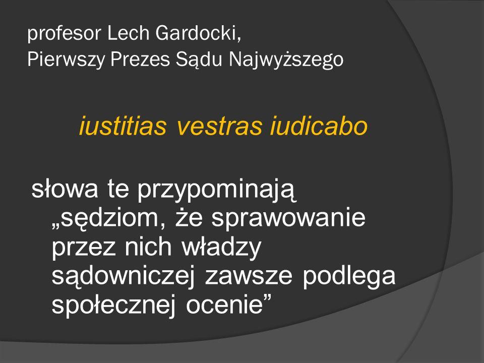profesor Lech Gardocki, Pierwszy Prezes Sądu Najwyższego iustitias vestras iudicabo słowa te przypominają sędziom, że sprawowanie przez nich władzy są