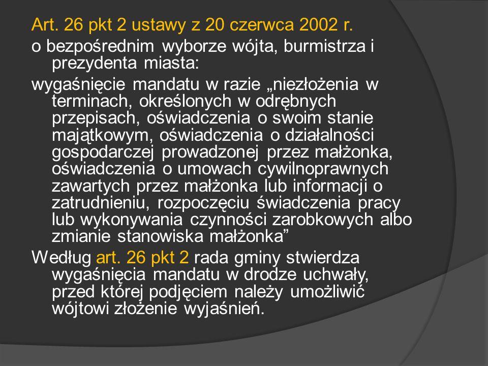 Art. 26 pkt 2 ustawy z 20 czerwca 2002 r. o bezpośrednim wyborze wójta, burmistrza i prezydenta miasta: wygaśnięcie mandatu w razie niezłożenia w term