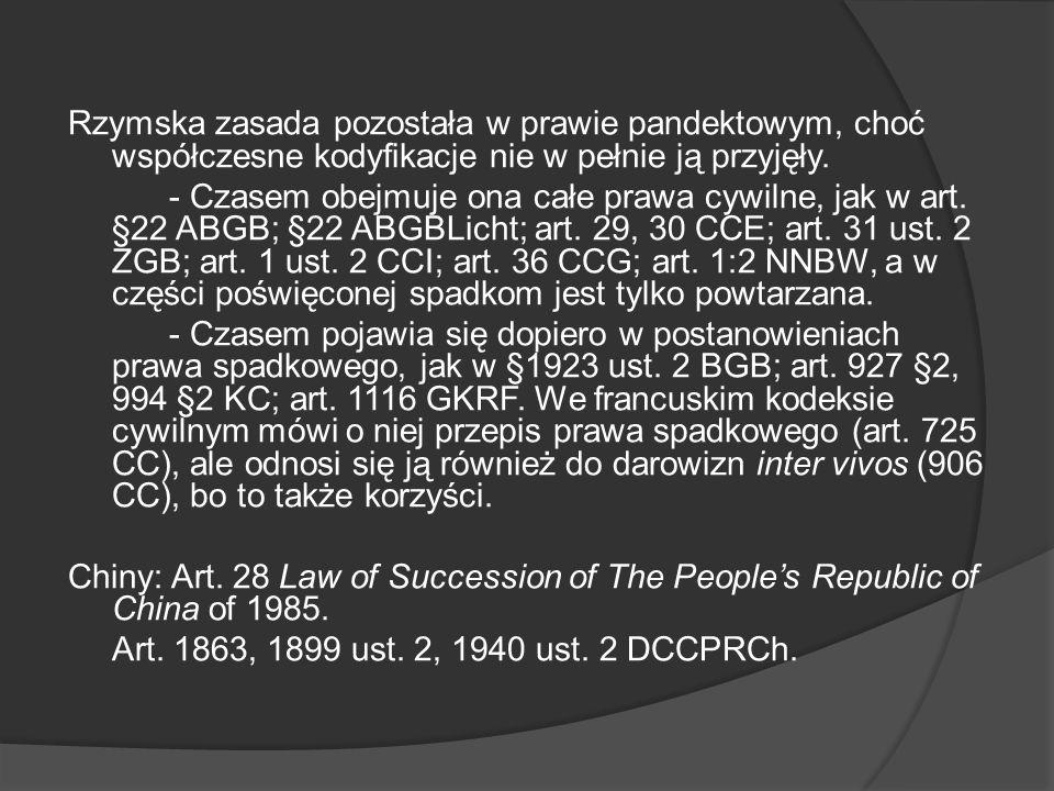 Rzymska zasada pozostała w prawie pandektowym, choć współczesne kodyfikacje nie w pełnie ją przyjęły. - Czasem obejmuje ona całe prawa cywilne, jak w
