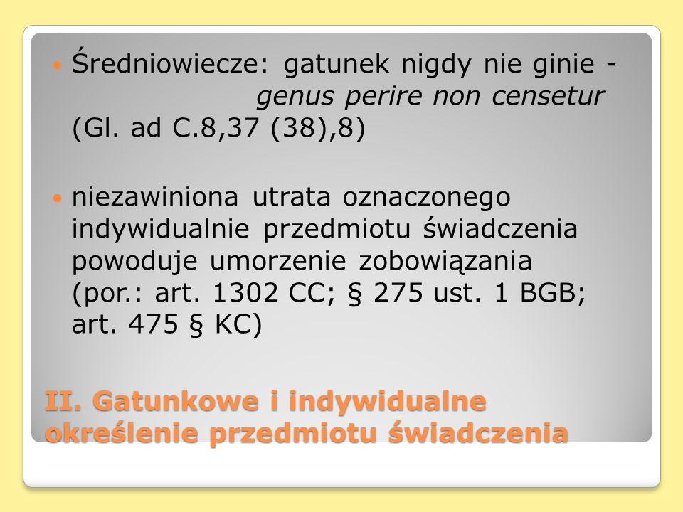 II. Gatunkowe i indywidualne określenie przedmiotu świadczenia Średniowiecze: gatunek nigdy nie ginie - genus perire non censetur (Gl. ad C.8,37 (38),