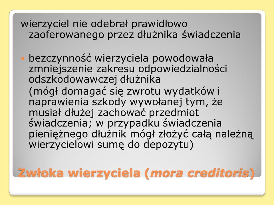 Zwłoka wierzyciela (mora creditoris) wierzyciel nie odebrał prawidłowo zaoferowanego przez dłużnika świadczenia bezczynność wierzyciela powodowała zmn
