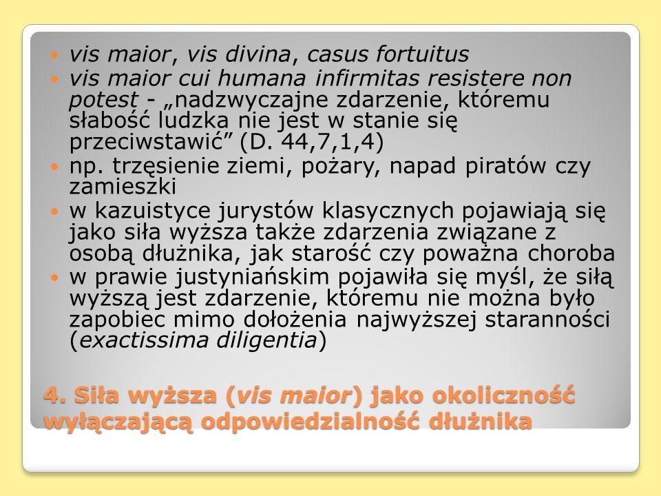 4. Siła wyższa (vis maior) jako okoliczność wyłączającą odpowiedzialność dłużnika vis maior, vis divina, casus fortuitus vis maior cui humana infirmit