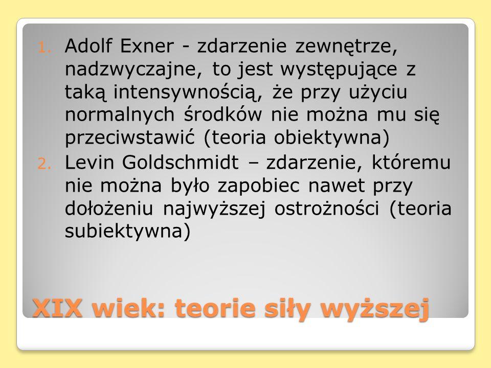 XIX wiek: teorie siły wyższej 1. Adolf Exner - zdarzenie zewnętrze, nadzwyczajne, to jest występujące z taką intensywnością, że przy użyciu normalnych