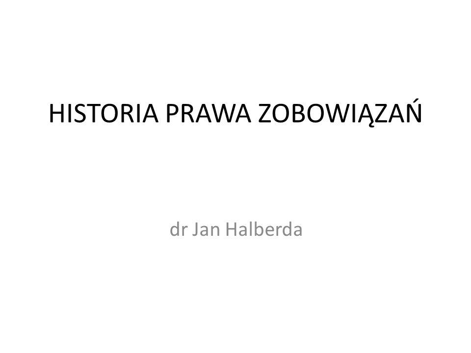 HISTORIA PRAWA ZOBOWIĄZAŃ dr Jan Halberda