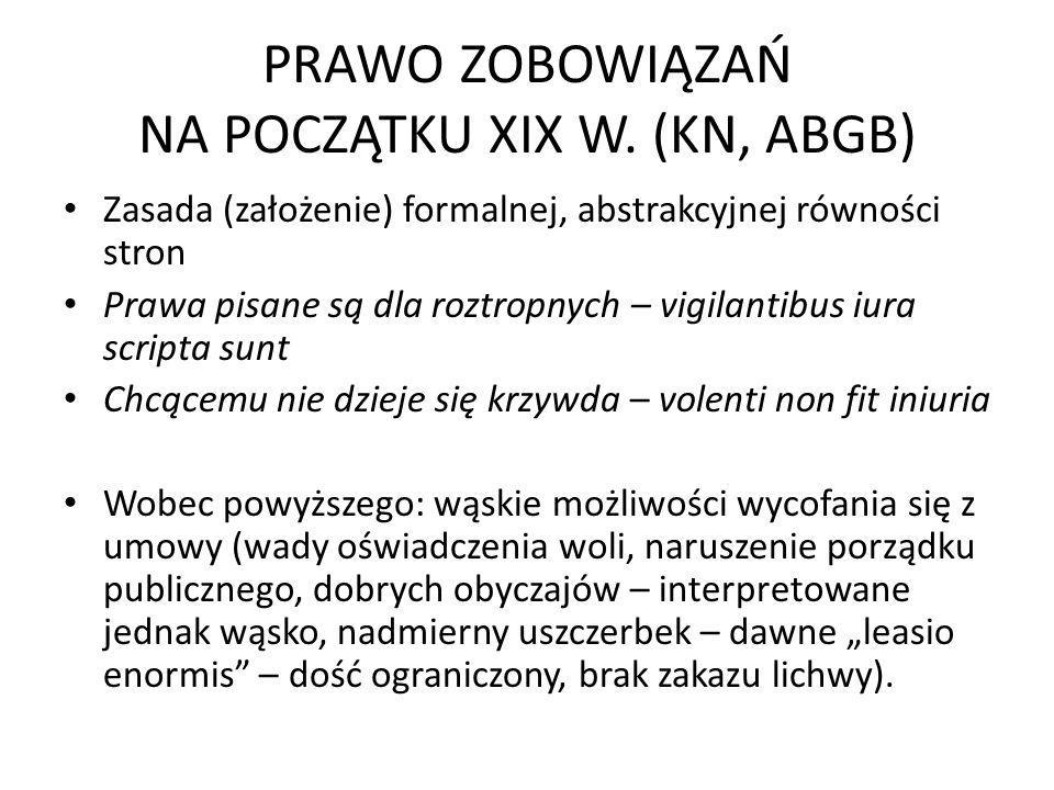PRAWO ZOBOWIĄZAŃ NA POCZĄTKU XIX W. (KN, ABGB) Zasada (założenie) formalnej, abstrakcyjnej równości stron Prawa pisane są dla roztropnych – vigilantib