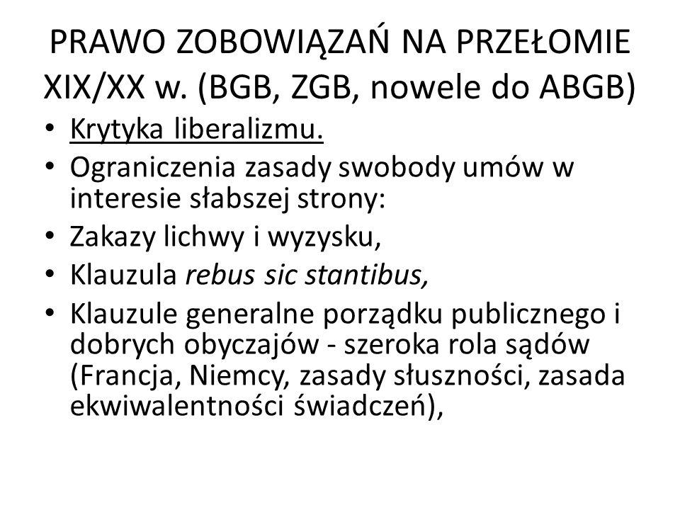 PRAWO ZOBOWIĄZAŃ NA PRZEŁOMIE XIX/XX w. (BGB, ZGB, nowele do ABGB) Krytyka liberalizmu. Ograniczenia zasady swobody umów w interesie słabszej strony: