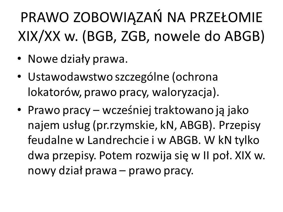 PRAWO ZOBOWIĄZAŃ NA PRZEŁOMIE XIX/XX w. (BGB, ZGB, nowele do ABGB) Nowe działy prawa. Ustawodawstwo szczególne (ochrona lokatorów, prawo pracy, walory