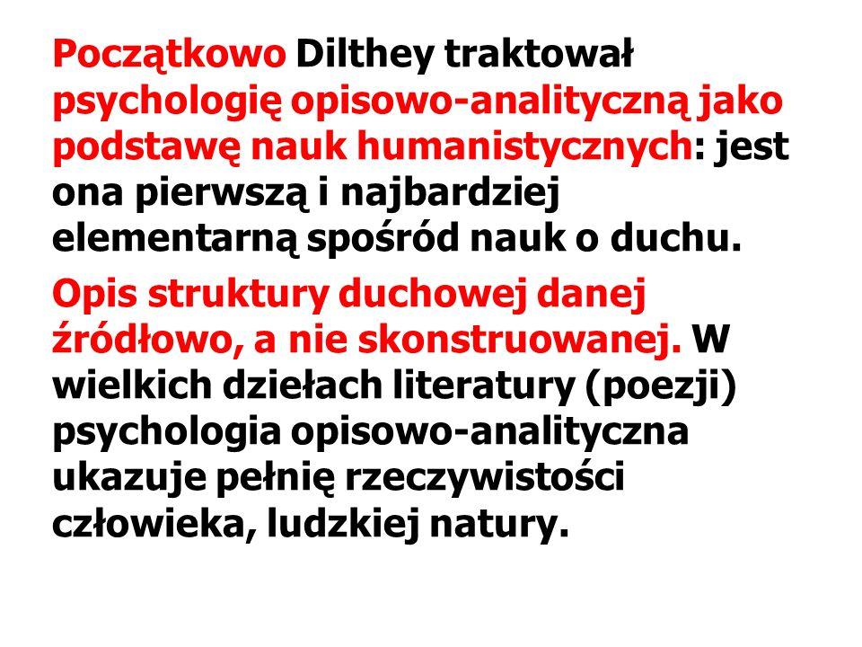 Początkowo Dilthey traktował psychologię opisowo-analityczną jako podstawę nauk humanistycznych: jest ona pierwszą i najbardziej elementarną spośród n