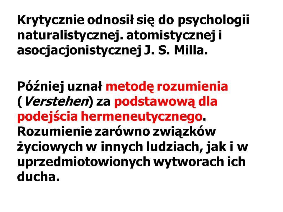 Krytycznie odnosił się do psychologii naturalistycznej. atomistycznej i asocjacjonistycznej J. S. Milla. Później uznał metodę rozumienia (Verstehen) z