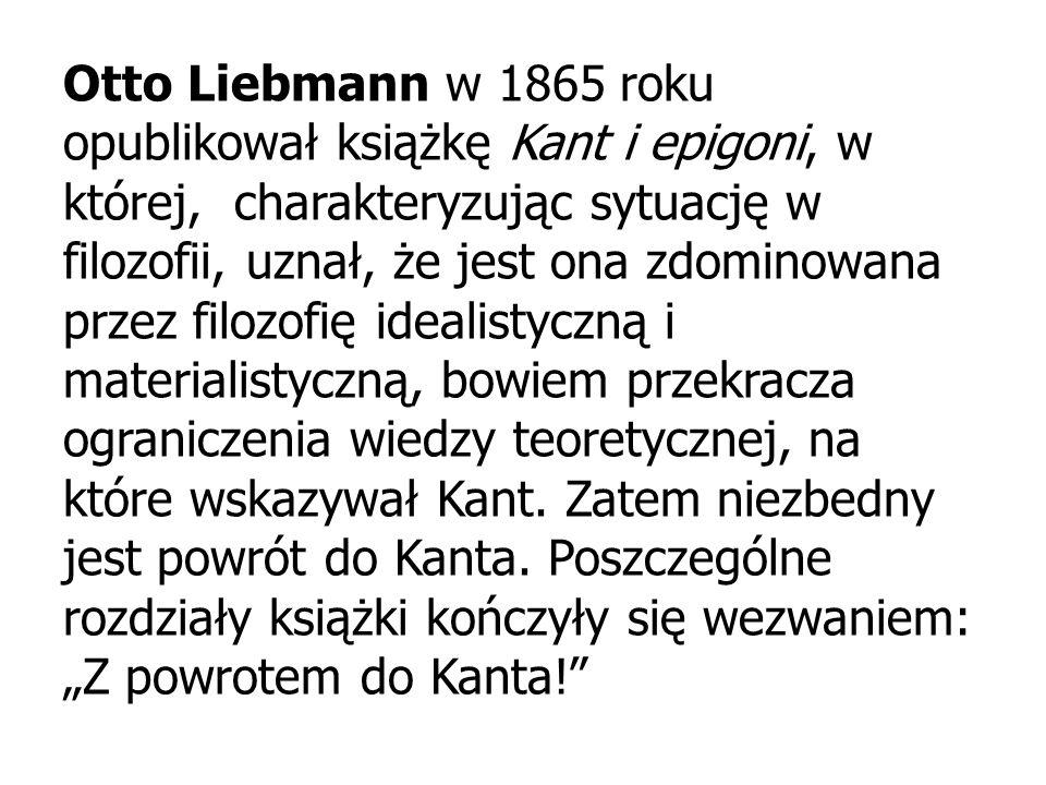 Otto Liebmann w 1865 roku opublikował książkę Kant i epigoni, w której, charakteryzując sytuację w filozofii, uznał, że jest ona zdominowana przez fil