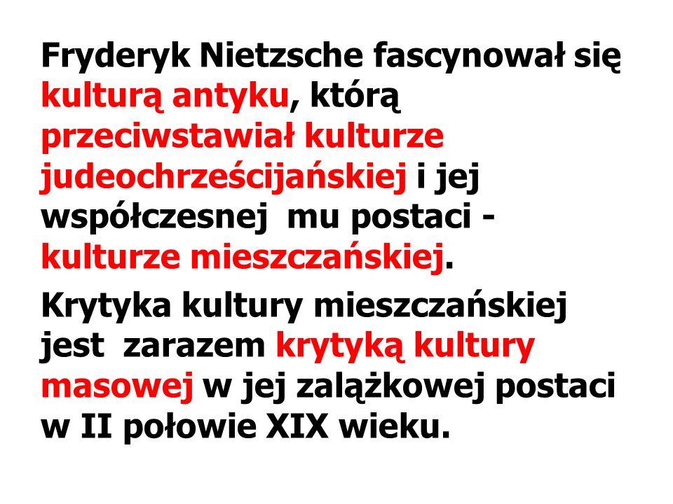 Fryderyk Nietzsche fascynował się kulturą antyku, którą przeciwstawiał kulturze judeochrześcijańskiej i jej współczesnej mu postaci - kulturze mieszcz