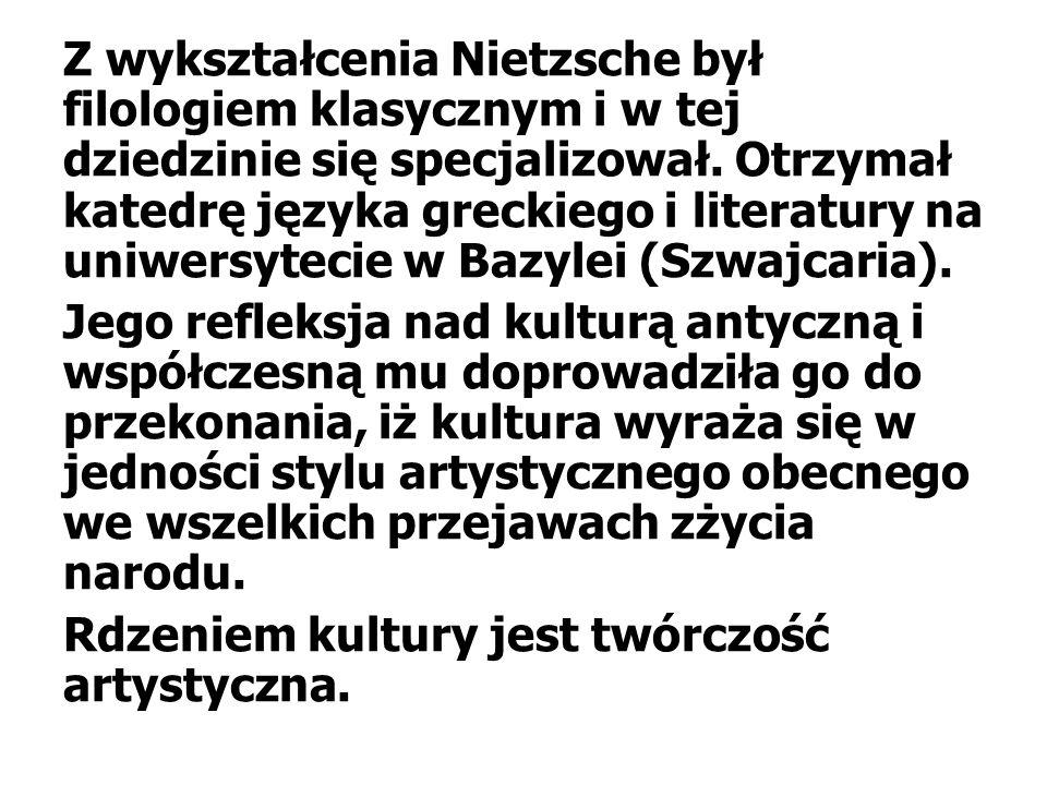 Z wykształcenia Nietzsche był filologiem klasycznym i w tej dziedzinie się specjalizował. Otrzymał katedrę języka greckiego i literatury na uniwersyte