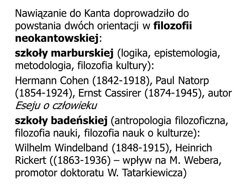 Nawiązanie do Kanta doprowadziło do powstania dwóch orientacji w filozofii neokantowskiej: szkoły marburskiej (logika, epistemologia, metodologia, fil