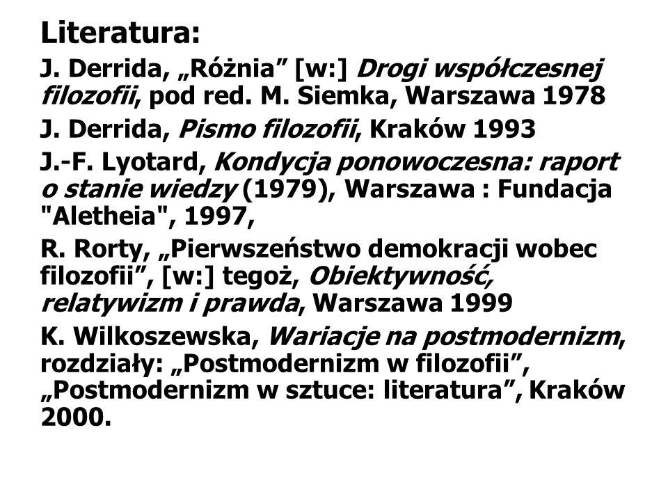 Literatura: J.Derrida, Różnia [w:] Drogi współczesnej filozofii, pod red.