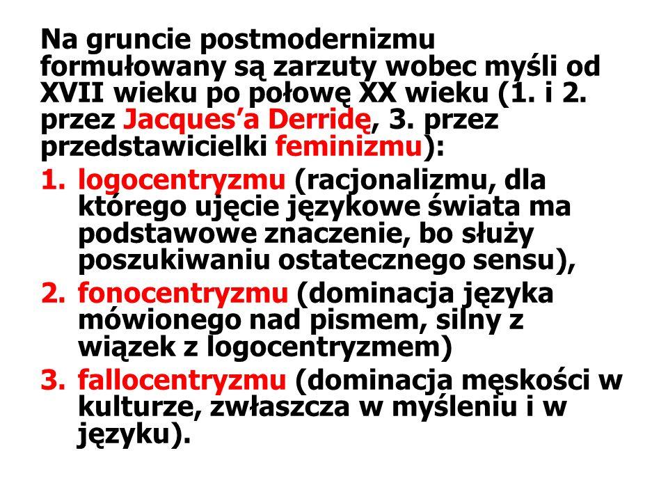Na gruncie postmodernizmu formułowany są zarzuty wobec myśli od XVII wieku po połowę XX wieku (1.