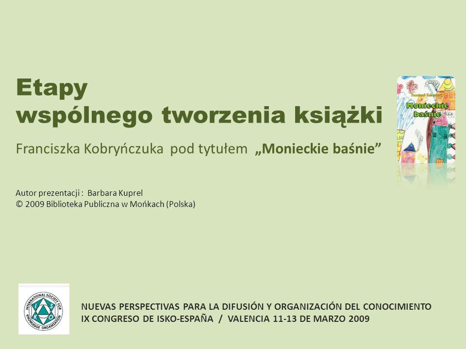 Twórcy : Rok wydania książki: Wydawca: biblioteka – autor/poeta – dzieci/ilustratorzy Biblioteka Publiczna w Mońkach 2005