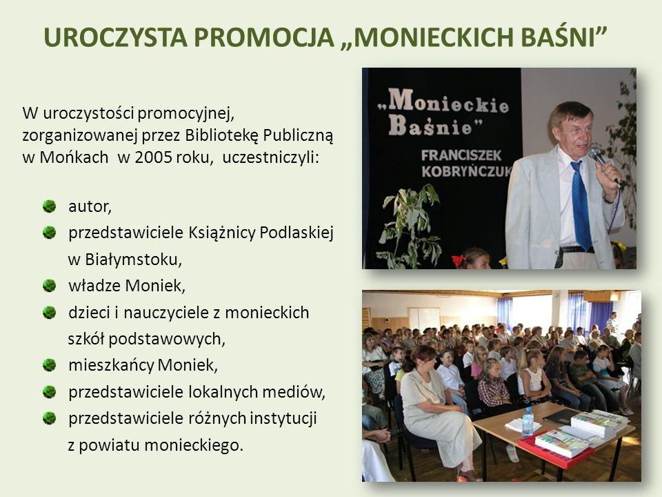 autor, przedstawiciele Książnicy Podlaskiej w Białymstoku, władze Moniek, dzieci i nauczyciele z monieckich szkół podstawowych, mieszkańcy Moniek, przedstawiciele lokalnych mediów, przedstawiciele różnych instytucji z powiatu monieckiego.