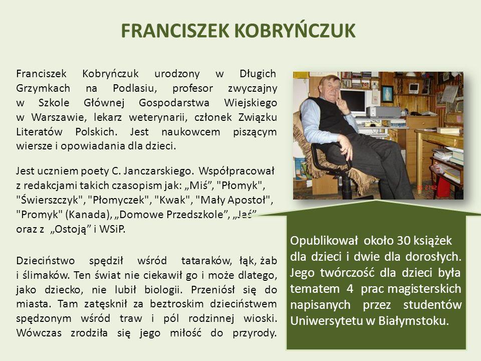 FRANCISZEK KOBRYŃCZUK Franciszek Kobryńczuk urodzony w Długich Grzymkach na Podlasiu, profesor zwyczajny w Szkole Głównej Gospodarstwa Wiejskiego w Warszawie, lekarz weterynarii, członek Związku Literatów Polskich.