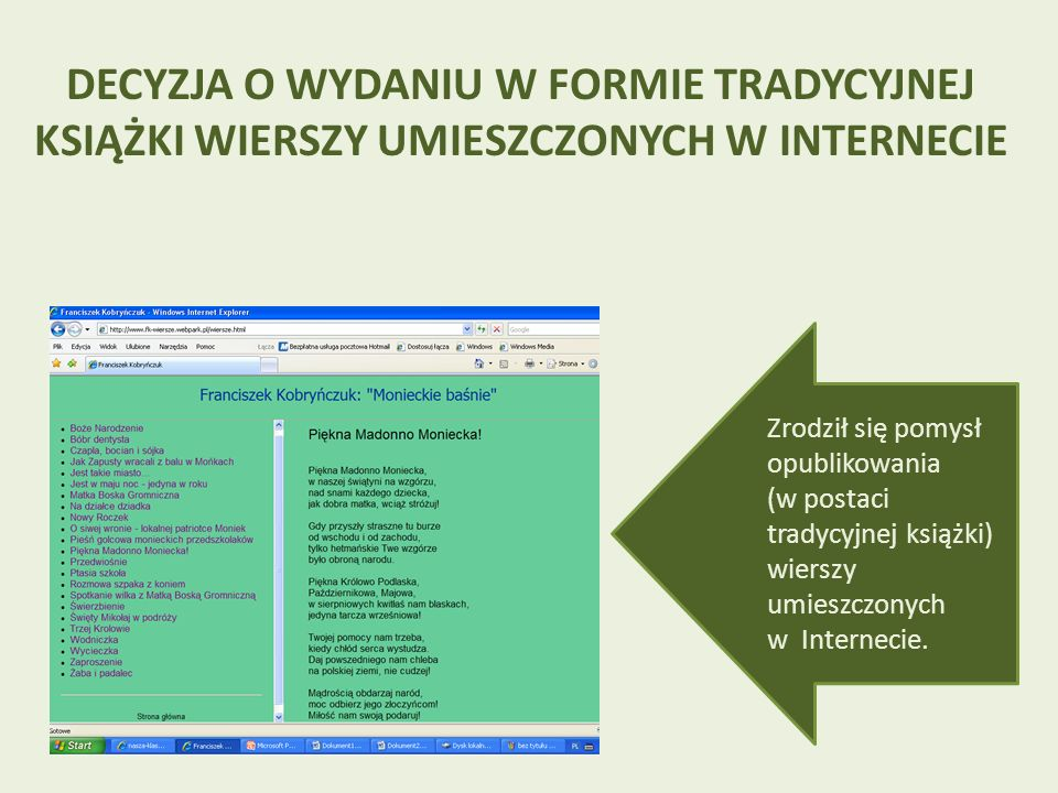 W 2005 roku Oddział dla Dzieci i Młodzieży Biblioteki Publicznej w Mońkach ogłosił konkurs plastyczny pod nazwą Monieckie baśnie, adresowany do uczniów szkół podstawowych w Mońkach.