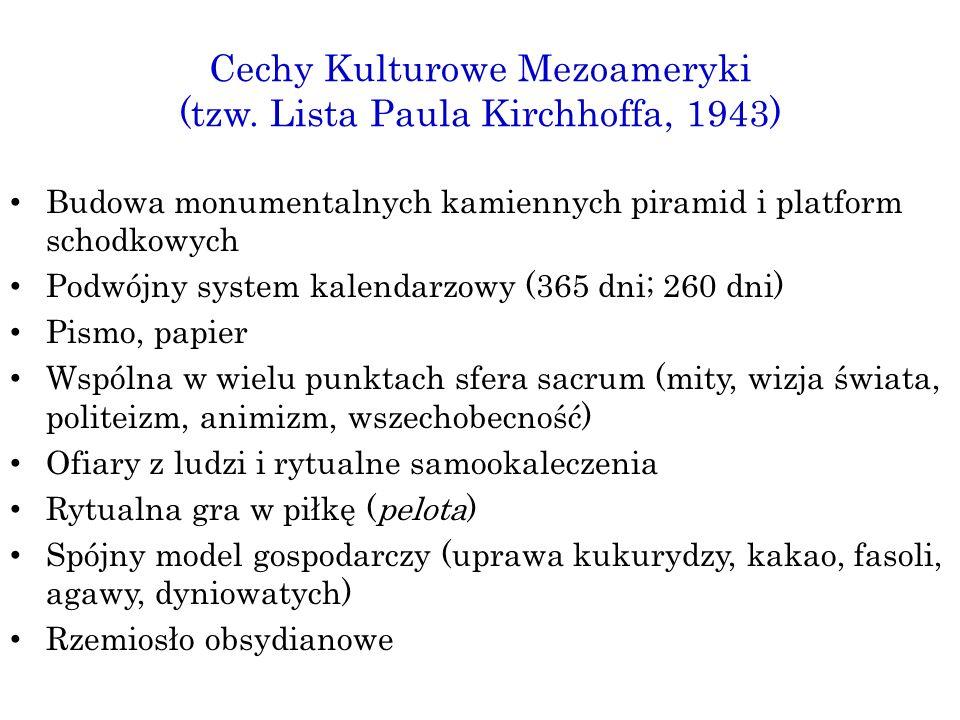 Cechy Kulturowe Mezoameryki (tzw. Lista Paula Kirchhoffa, 1943) Budowa monumentalnych kamiennych piramid i platform schodkowych Podwójny system kalend
