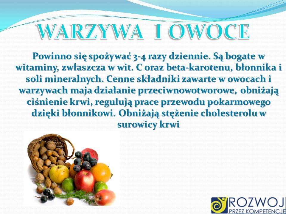 Powinno się spożywać 3-4 razy dziennie. Są bogate w witaminy, zwłaszcza w wit. C oraz beta-karotenu, błonnika i soli mineralnych. Cenne składniki zawa