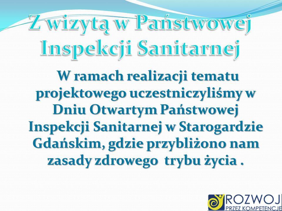 W ramach realizacji tematu projektowego uczestniczyliśmy w Dniu Otwartym Państwowej Inspekcji Sanitarnej w Starogardzie Gdańskim, gdzie przybliżono na
