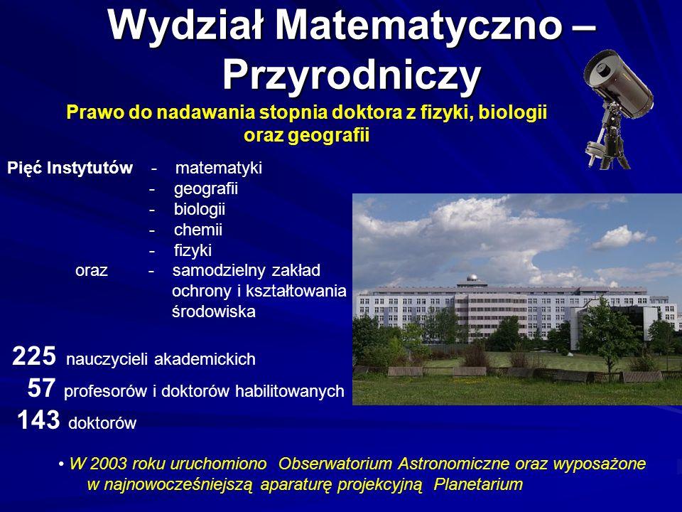 Wydział Matematyczno – Przyrodniczy Pięć Instytutów - matematyki - geografii - biologii - chemii - fizyki oraz - samodzielny zakład ochrony i kształto