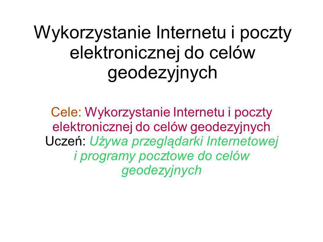 Wykorzystanie Internetu i poczty elektronicznej do celów geodezyjnych Cele: Wykorzystanie Internetu i poczty elektronicznej do celów geodezyjnych Ucze