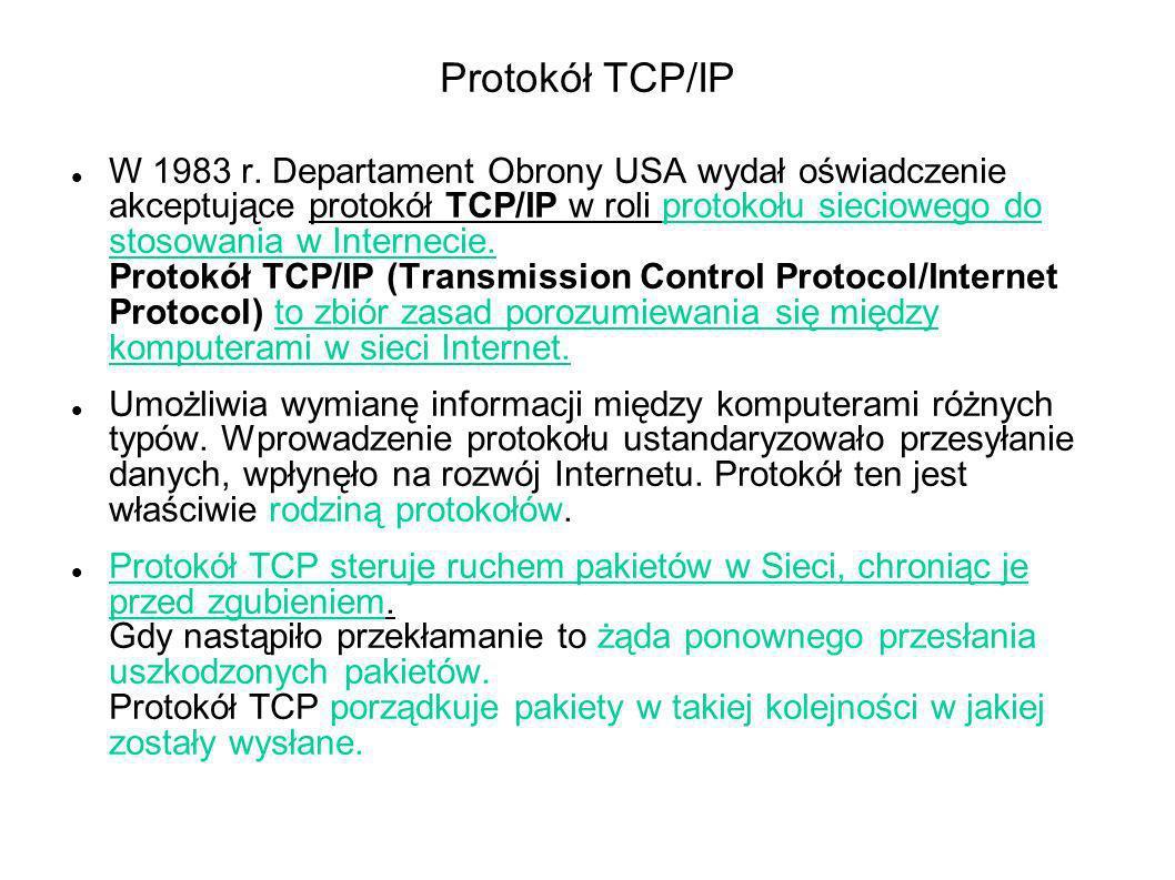 Protokół TCP/IP W 1983 r. Departament Obrony USA wydał oświadczenie akceptujące protokół TCP/IP w roli protokołu sieciowego do stosowania w Internecie
