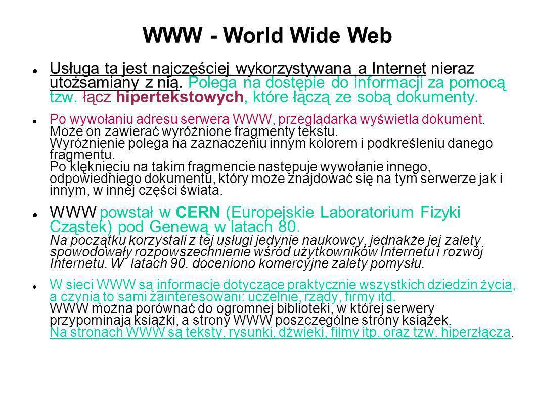 WWW - World Wide Web Usługa ta jest najczęściej wykorzystywana a Internet nieraz utożsamiany z nią. Polega na dostępie do informacji za pomocą tzw. łą