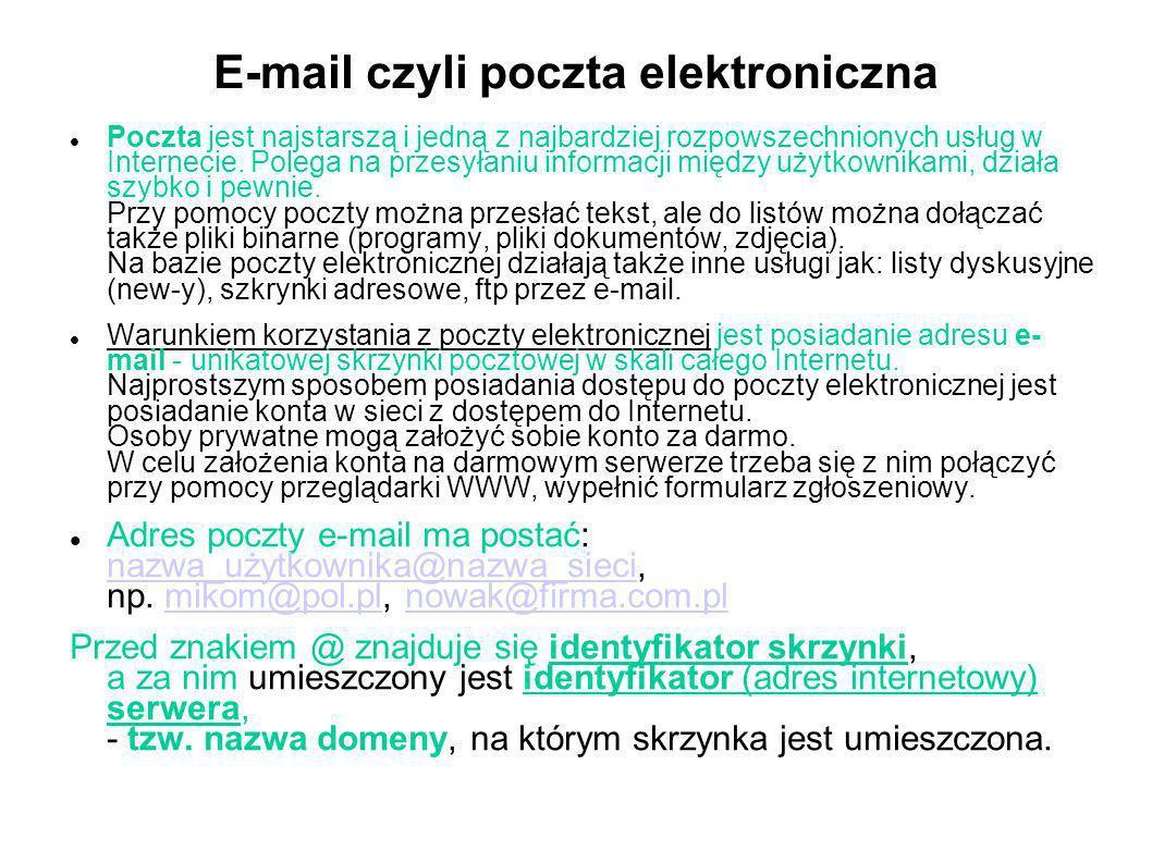 E-mail czyli poczta elektroniczna Poczta jest najstarszą i jedną z najbardziej rozpowszechnionych usług w Internecie. Polega na przesyłaniu informacji