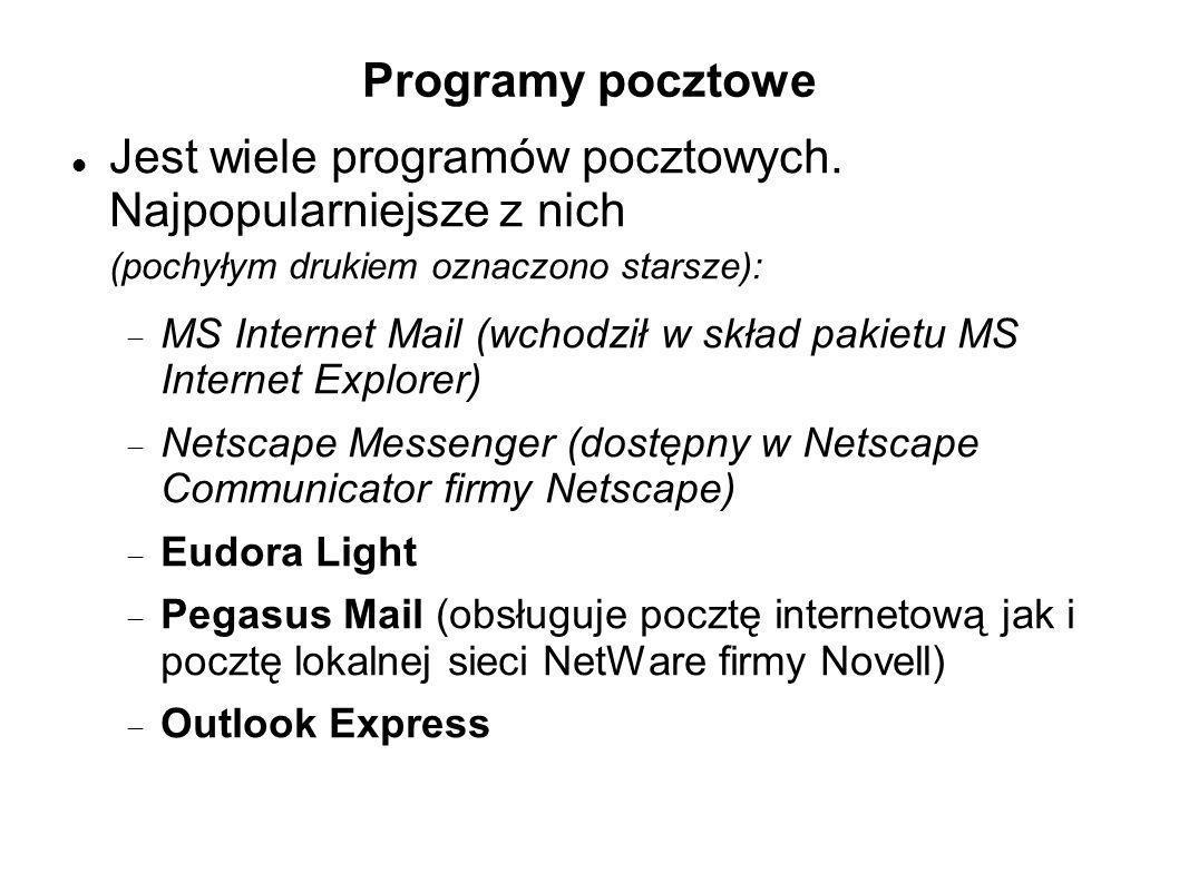 Programy pocztowe Jest wiele programów pocztowych. Najpopularniejsze z nich (pochyłym drukiem oznaczono starsze): MS Internet Mail (wchodził w skład p