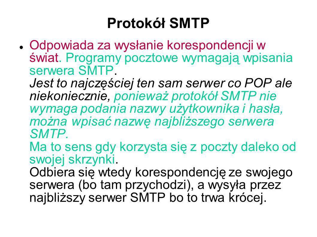 Protokół SMTP Odpowiada za wysłanie korespondencji w świat. Programy pocztowe wymagają wpisania serwera SMTP. Jest to najczęściej ten sam serwer co PO