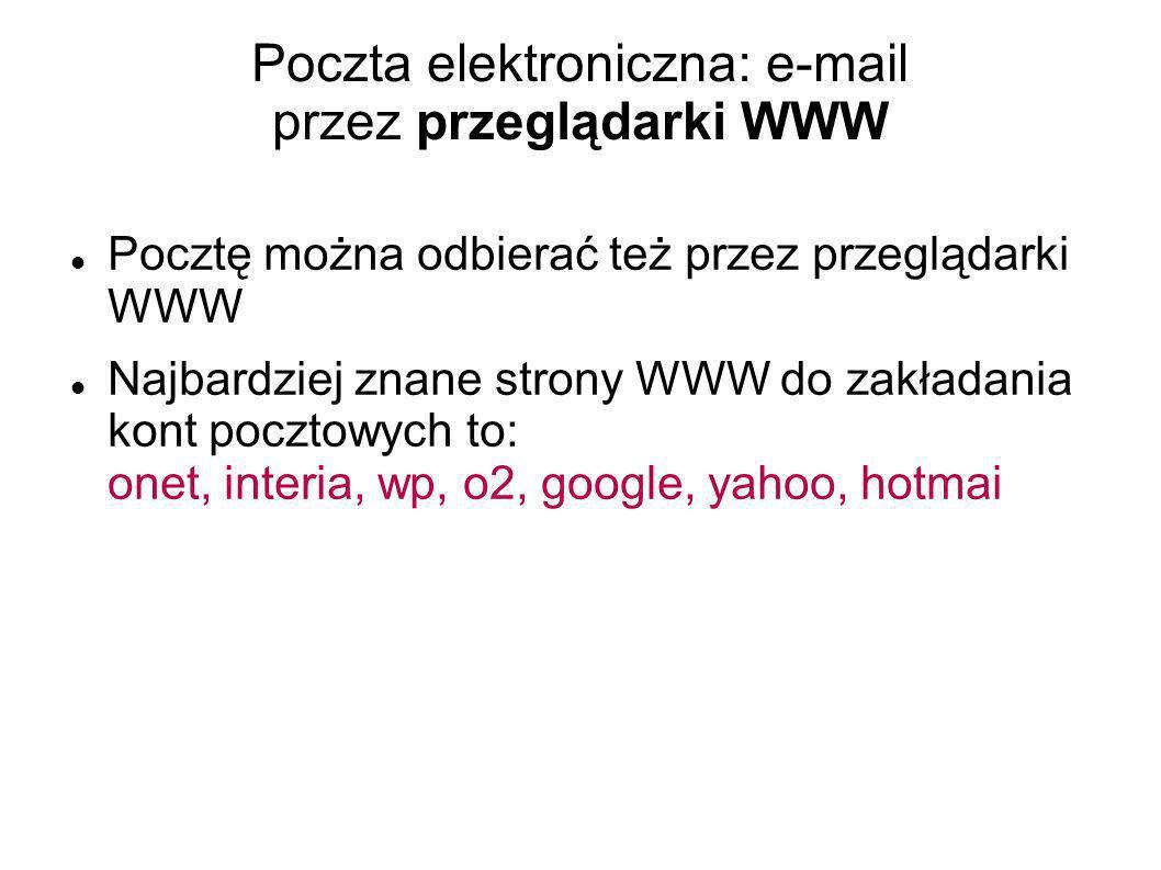 Poczta elektroniczna: e-mail przez przeglądarki WWW Pocztę można odbierać też przez przeglądarki WWW Najbardziej znane strony WWW do zakładania kont p