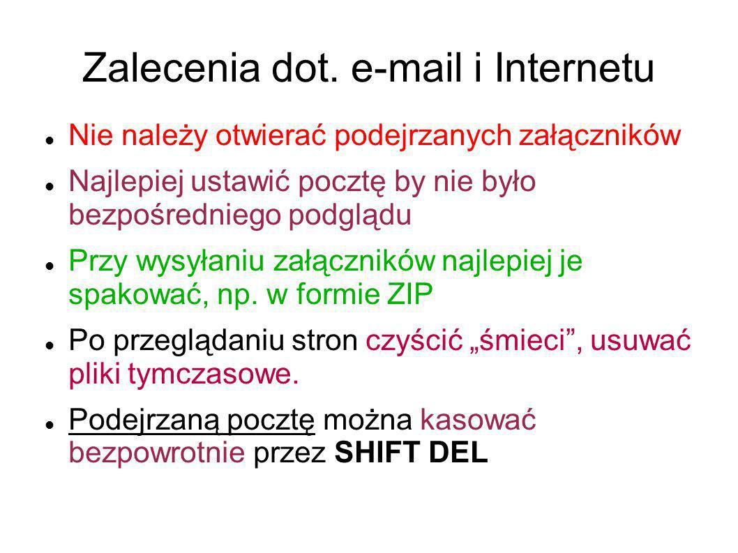 Zalecenia dot. e-mail i Internetu Nie należy otwierać podejrzanych załączników Najlepiej ustawić pocztę by nie było bezpośredniego podglądu Przy wysył